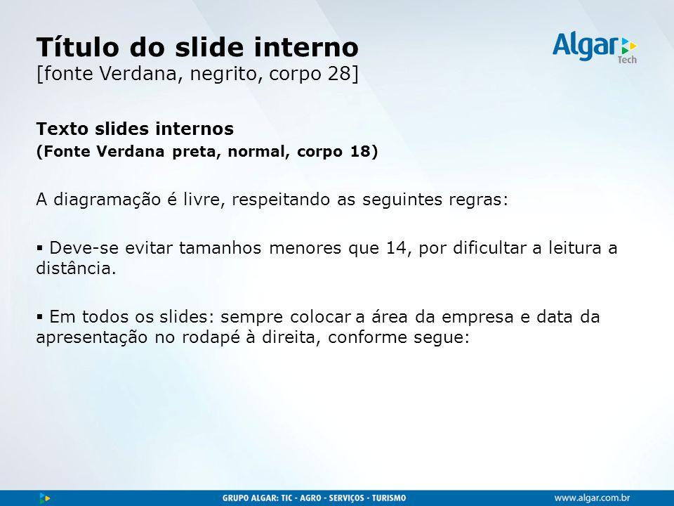 Título do slide interno [fonte Verdana, negrito, corpo 28]